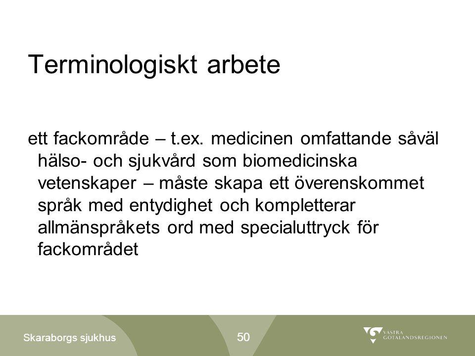Skaraborgs sjukhus Terminologiskt arbete ett fackområde – t.ex. medicinen omfattande såväl hälso- och sjukvård som biomedicinska vetenskaper – måste s
