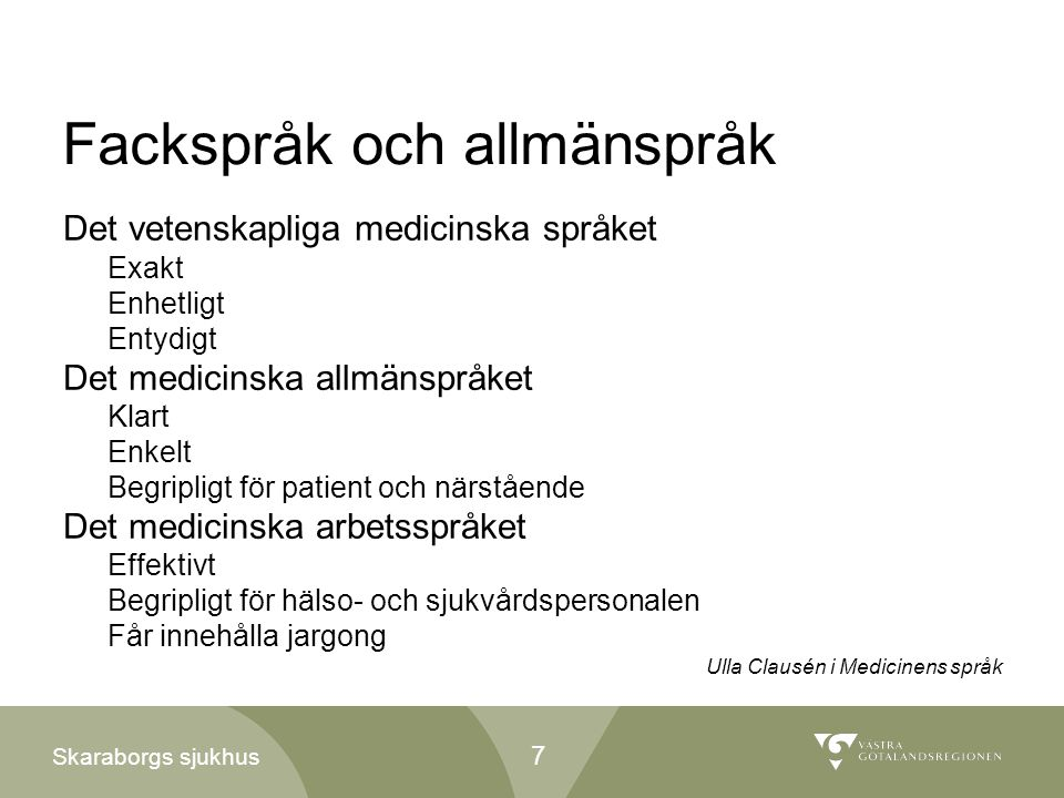 Skaraborgs sjukhus Fackspråk och allmänspråk Det vetenskapliga medicinska språket Exakt Enhetligt Entydigt Det medicinska allmänspråket Klart Enkelt B