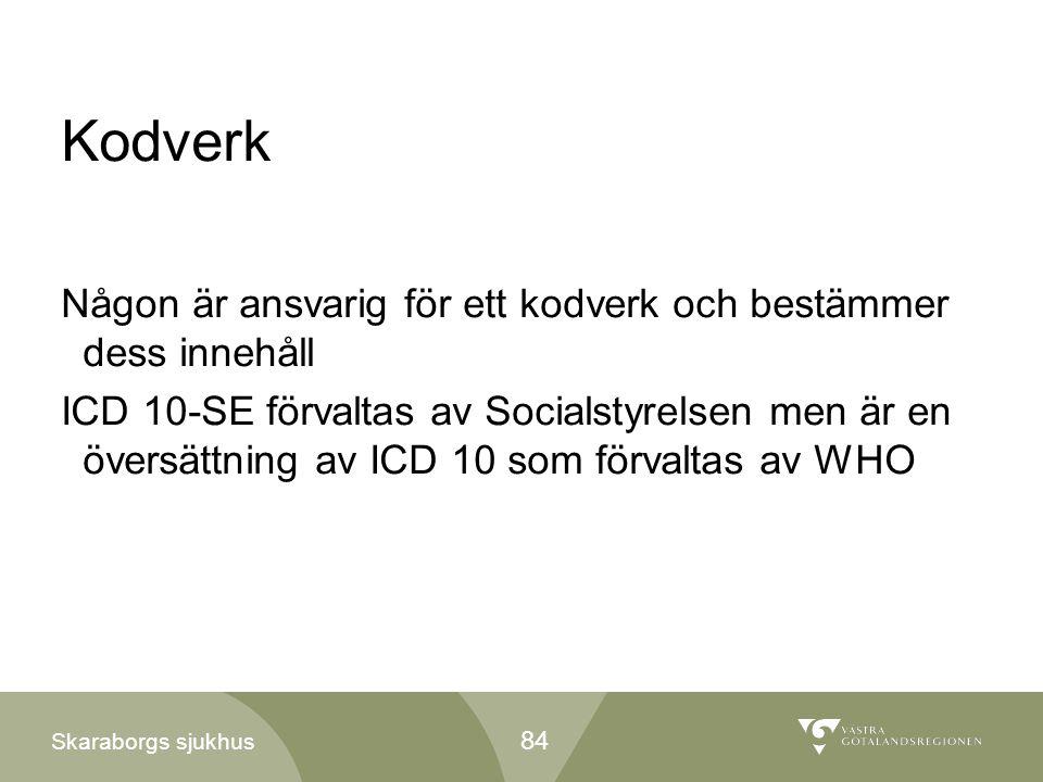 Skaraborgs sjukhus Kodverk Någon är ansvarig för ett kodverk och bestämmer dess innehåll ICD 10-SE förvaltas av Socialstyrelsen men är en översättning