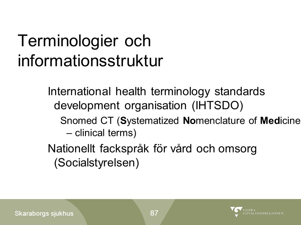 Skaraborgs sjukhus Terminologier och informationsstruktur International health terminology standards development organisation (IHTSDO) Snomed CT (Syst