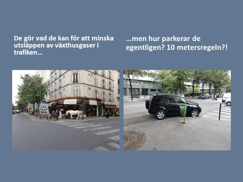 De gör vad de kan för att minska utsläppen av växthusgaser i trafiken… …men hur parkerar de egentligen.