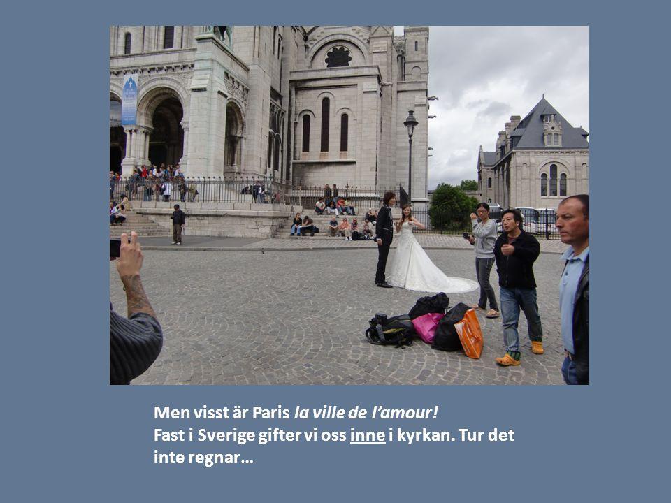 Men visst är Paris la ville de l'amour. Fast i Sverige gifter vi oss inne i kyrkan.