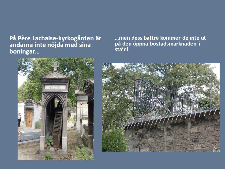 På Père Lachaise-kyrkogården är andarna inte nöjda med sina boningar… …men dess bättre kommer de inte ut på den öppna bostadsmarknaden i sta'n!