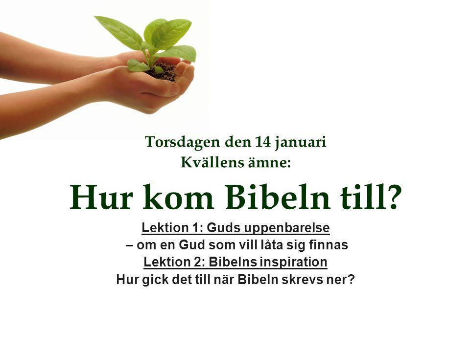 Torsdagen den 14 januari Kvällens ämne: Hur kom Bibeln till? Lektion 1: Guds uppenbarelse – om en Gud som vill låta sig finnas Lektion 2: Bibelns insp