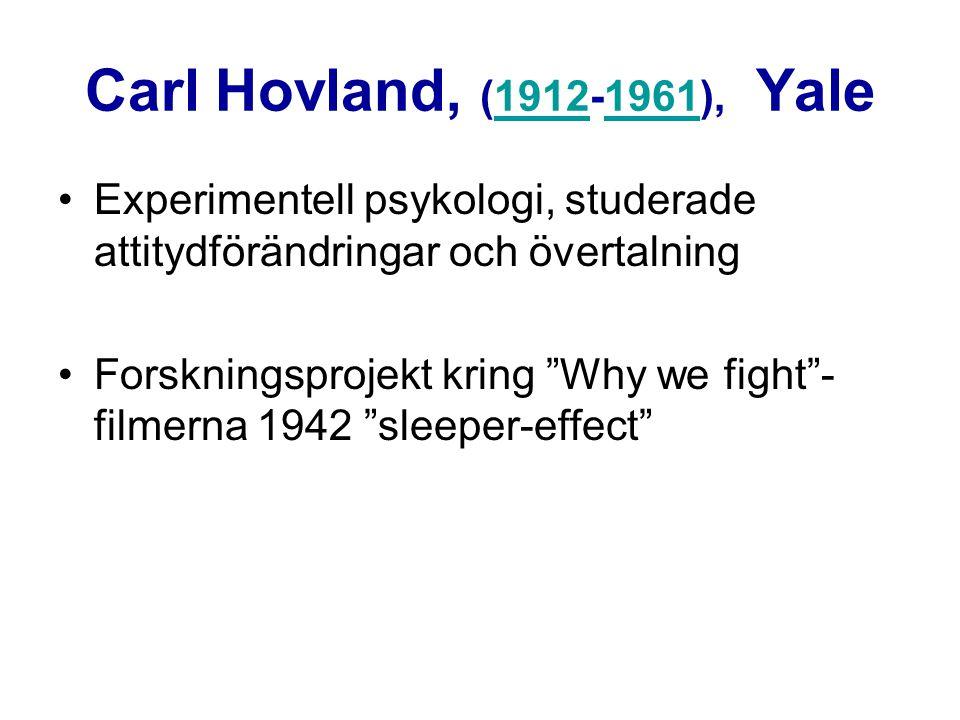 """Carl Hovland, (1912-1961), Yale19121961 Experimentell psykologi, studerade attitydförändringar och övertalning Forskningsprojekt kring """"Why we fight""""-"""