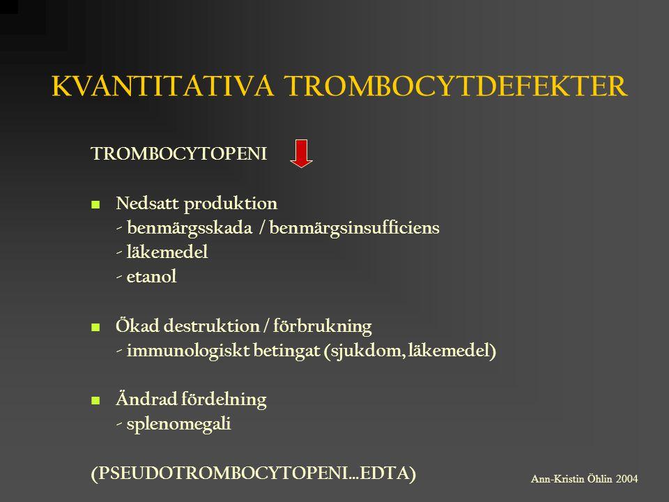 KVANTITATIVA TROMBOCYTDEFEKTER TROMBOCYTOPENI Nedsatt produktion - benmärgsskada / benmärgsinsufficiens - läkemedel - etanol Ökad destruktion / förbru