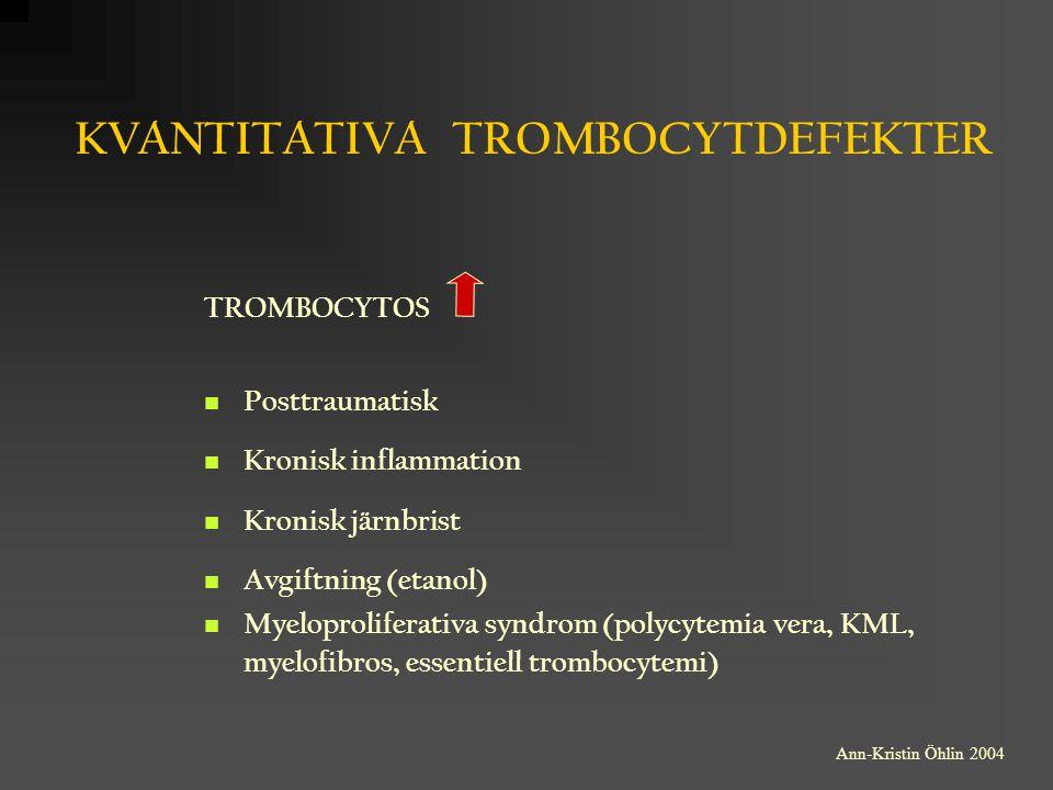KVANTITATIVA TROMBOCYTDEFEKTER TROMBOCYTOS Posttraumatisk Kronisk inflammation Kronisk järnbrist Avgiftning (etanol) Myeloproliferativa syndrom (polyc