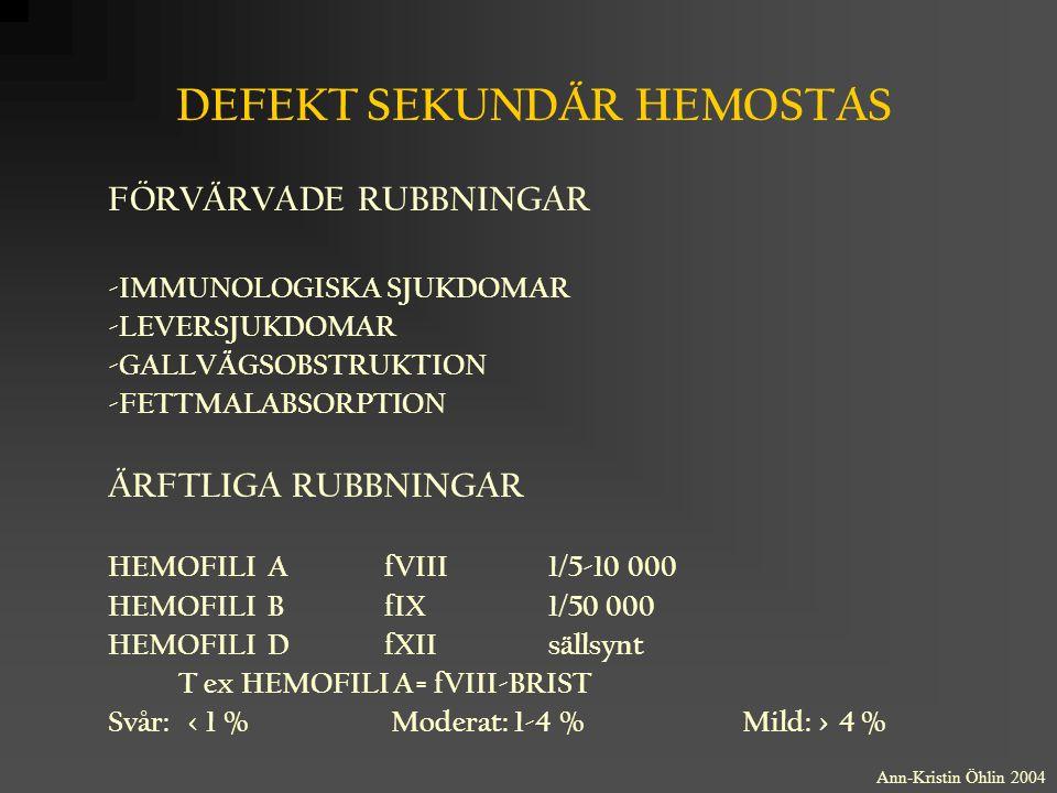DEFEKT SEKUNDÄR HEMOSTAS FÖRVÄRVADE RUBBNINGAR -IMMUNOLOGISKA SJUKDOMAR -LEVERSJUKDOMAR -GALLVÄGSOBSTRUKTION -FETTMALABSORPTION ÄRFTLIGA RUBBNINGAR HE