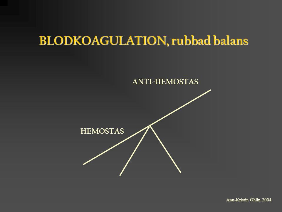 BLODKOAGULATION, rubbad balans HEMOSTAS ANTI-HEMOSTAS Ann-Kristin Öhlin 2004