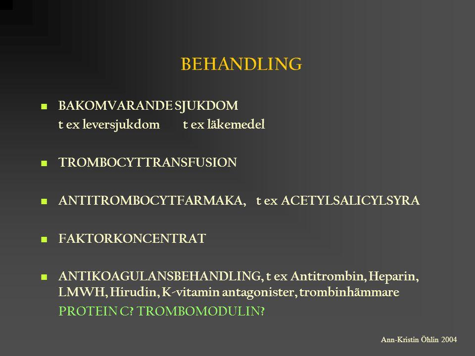 BEHANDLING BAKOMVARANDE SJUKDOM t ex leversjukdomt ex läkemedel TROMBOCYTTRANSFUSION ANTITROMBOCYTFARMAKA, t ex ACETYLSALICYLSYRA FAKTORKONCENTRAT ANT