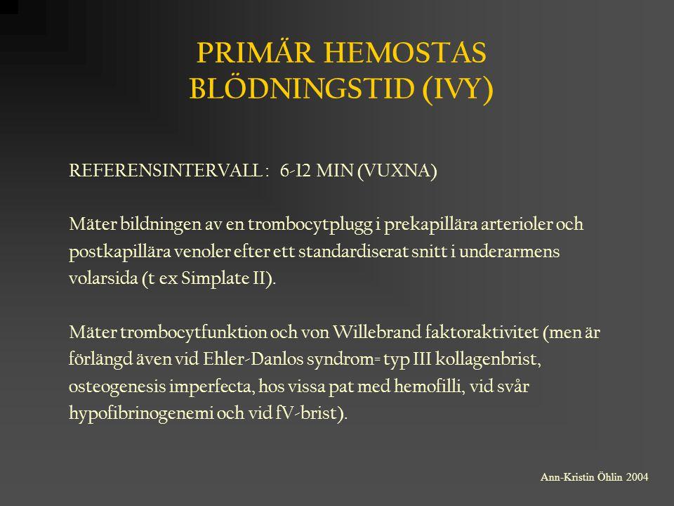 PRIMÄR HEMOSTAS BLÖDNINGSTID (IVY) REFERENSINTERVALL : 6-12 MIN (VUXNA) Mäter bildningen av en trombocytplugg i prekapillära arterioler och postkapill