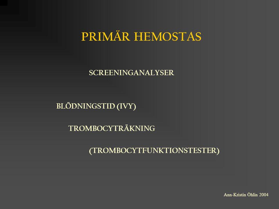 PRIMÄR HEMOSTAS SCREENINGANALYSER BLÖDNINGSTID (IVY) TROMBOCYTRÄKNING (TROMBOCYTFUNKTIONSTESTER) Ann-Kristin Öhlin 2004