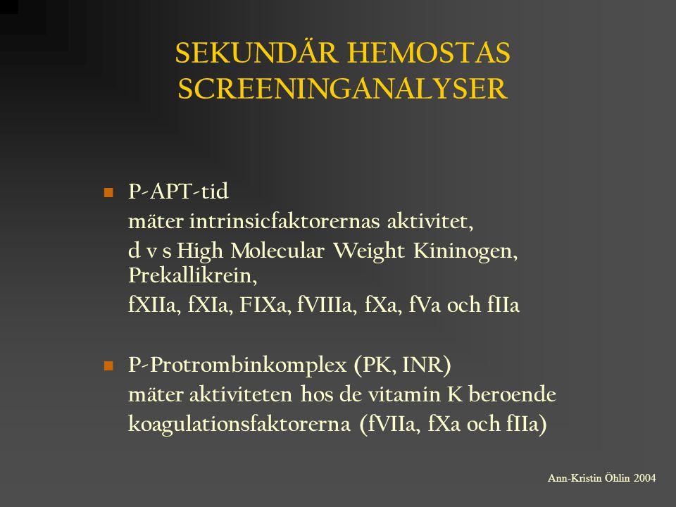 SEKUNDÄR HEMOSTAS SCREENINGANALYSER P-APT-tid mäter intrinsicfaktorernas aktivitet, d v s High Molecular Weight Kininogen, Prekallikrein, fXIIa, fXIa,
