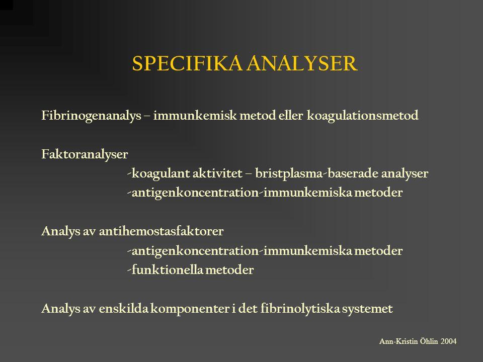 SPECIFIKA ANALYSER Fibrinogenanalys – immunkemisk metod eller koagulationsmetod Faktoranalyser -koagulant aktivitet – bristplasma-baserade analyser -a