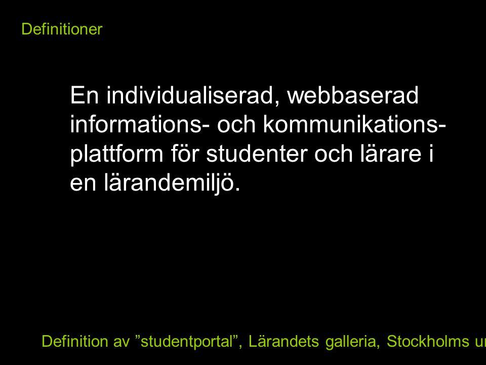 Definitioner En individualiserad, webbaserad informations- och kommunikations- plattform för studenter och lärare i en lärandemiljö.