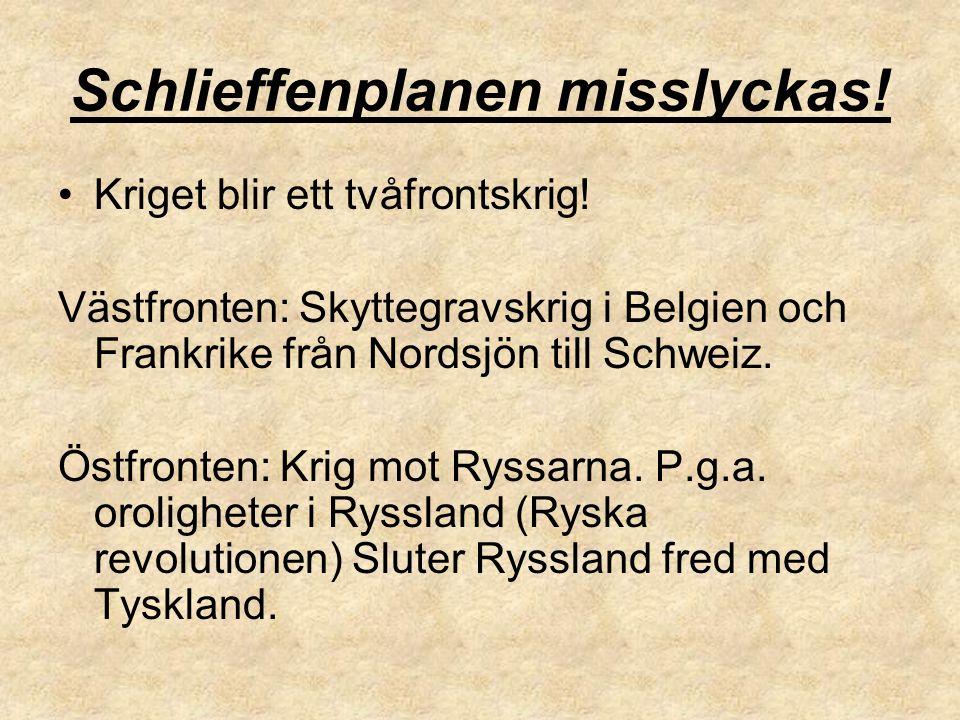 Schlieffenplanen misslyckas! Kriget blir ett tvåfrontskrig! Västfronten: Skyttegravskrig i Belgien och Frankrike från Nordsjön till Schweiz. Östfronte