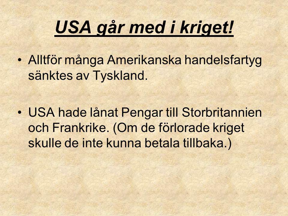 Alltför många Amerikanska handelsfartyg sänktes av Tyskland. USA hade lånat Pengar till Storbritannien och Frankrike. (Om de förlorade kriget skulle d