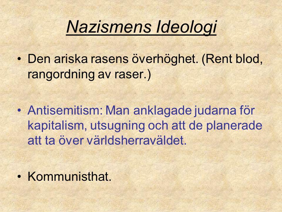 Nazismens Ideologi Den ariska rasens överhöghet. (Rent blod, rangordning av raser.) Antisemitism: Man anklagade judarna för kapitalism, utsugning och
