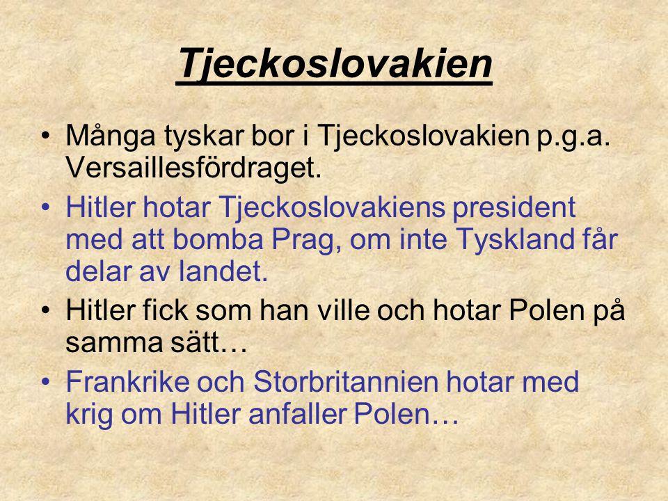 Tjeckoslovakien Många tyskar bor i Tjeckoslovakien p.g.a. Versaillesfördraget. Hitler hotar Tjeckoslovakiens president med att bomba Prag, om inte Tys