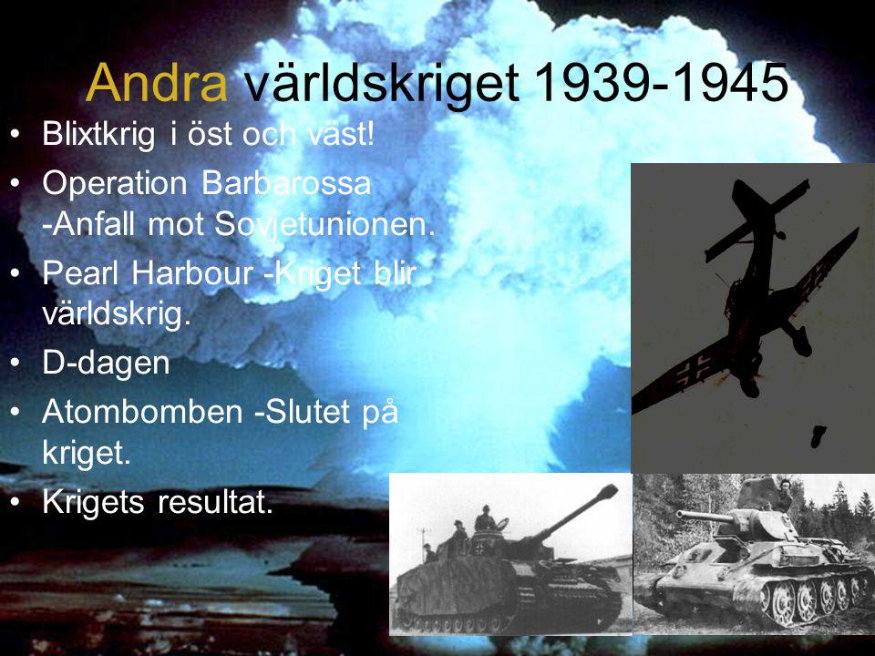 Andra världskriget 1939-1945 Blixtkrig i öst och väst! Operation Barbarossa -Anfall mot Sovjetunionen. Pearl Harbour -Kriget blir världskrig. D-dagen