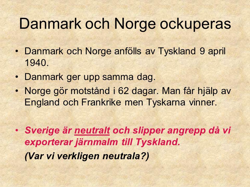 Danmark och Norge ockuperas Danmark och Norge anfölls av Tyskland 9 april 1940. Danmark ger upp samma dag. Norge gör motstånd i 62 dagar. Man får hjäl