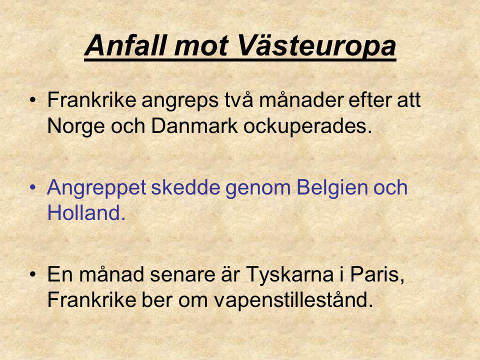 Anfall mot Västeuropa Frankrike angreps två månader efter att Norge och Danmark ockuperades. Angreppet skedde genom Belgien och Holland. En månad sena