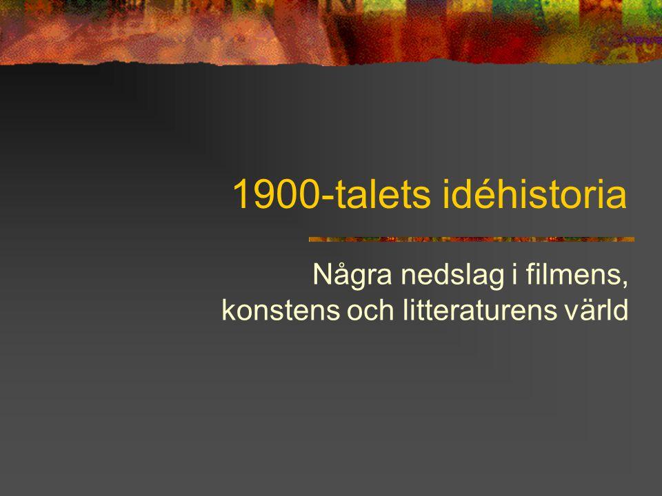 1900-talets idéhistoria Några nedslag i filmens, konstens och litteraturens värld