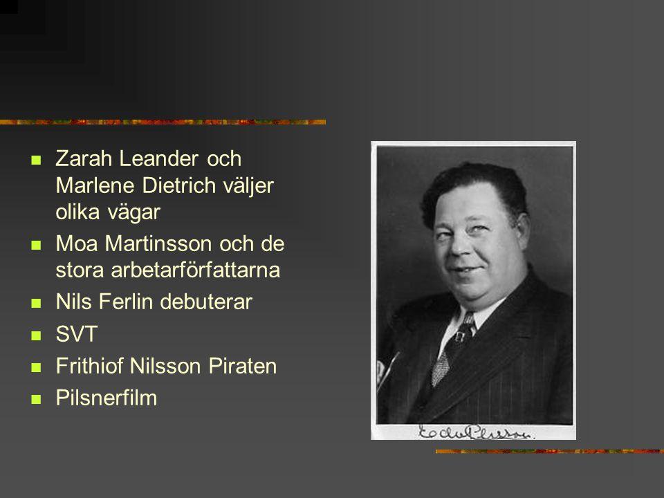 Zarah Leander och Marlene Dietrich väljer olika vägar Moa Martinsson och de stora arbetarförfattarna Nils Ferlin debuterar SVT Frithiof Nilsson Pirate
