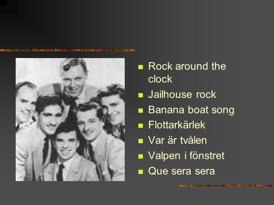 Rock around the clock Jailhouse rock Banana boat song Flottarkärlek Var är tvålen Valpen i fönstret Que sera sera