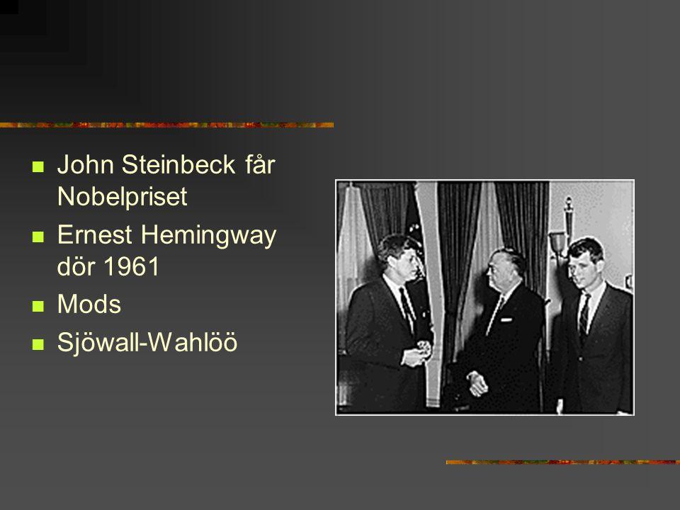 John Steinbeck får Nobelpriset Ernest Hemingway dör 1961 Mods Sjöwall-Wahlöö