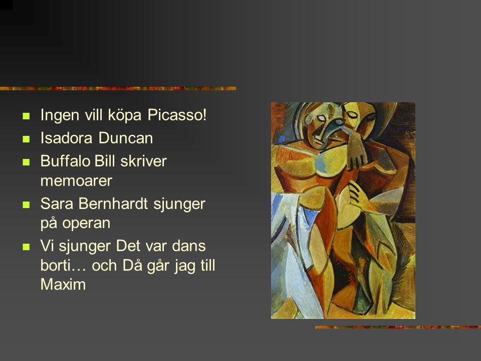 Ingen vill köpa Picasso! Isadora Duncan Buffalo Bill skriver memoarer Sara Bernhardt sjunger på operan Vi sjunger Det var dans borti… och Då går jag t