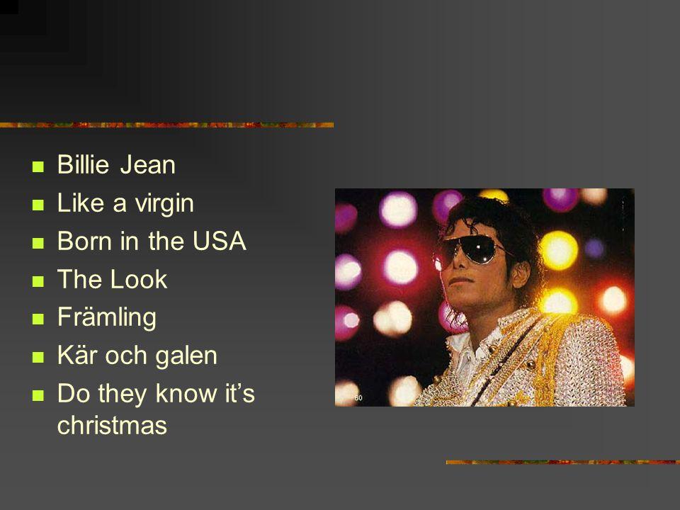 Billie Jean Like a virgin Born in the USA The Look Främling Kär och galen Do they know it's christmas