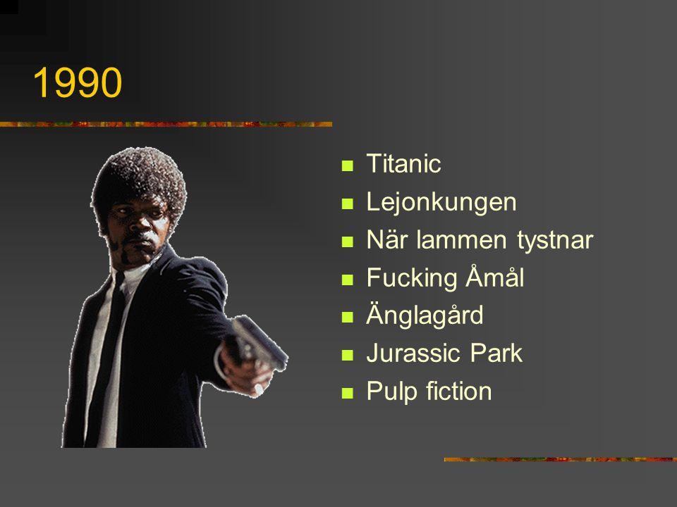 1990 Titanic Lejonkungen När lammen tystnar Fucking Åmål Änglagård Jurassic Park Pulp fiction