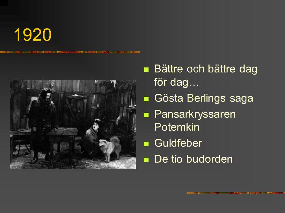 1920 Bättre och bättre dag för dag… Gösta Berlings saga Pansarkryssaren Potemkin Guldfeber De tio budorden