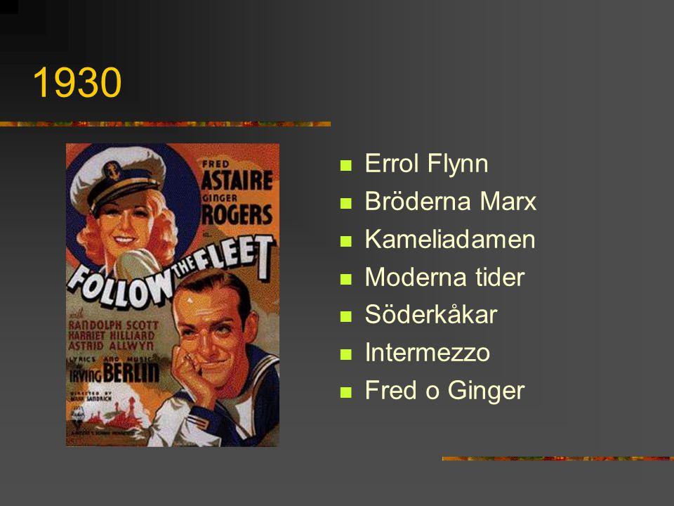 1930 Errol Flynn Bröderna Marx Kameliadamen Moderna tider Söderkåkar Intermezzo Fred o Ginger