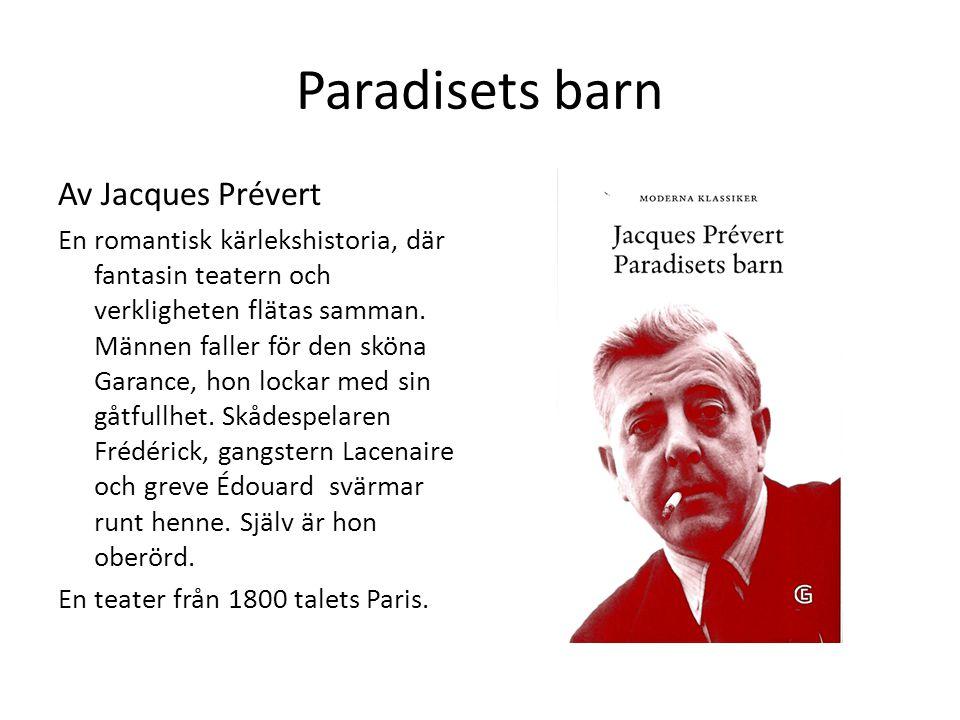 Paradisets barn Av Jacques Prévert En romantisk kärlekshistoria, där fantasin teatern och verkligheten flätas samman. Männen faller för den sköna Gara