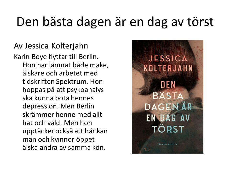 Den bästa dagen är en dag av törst Av Jessica Kolterjahn Karin Boye flyttar till Berlin. Hon har lämnat både make, älskare och arbetet med tidskriften