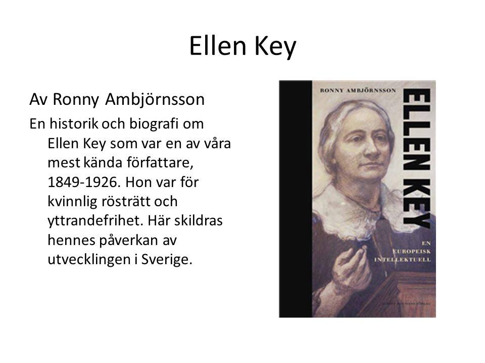 Ellen Key Av Ronny Ambjörnsson En historik och biografi om Ellen Key som var en av våra mest kända författare, 1849-1926. Hon var för kvinnlig rösträt