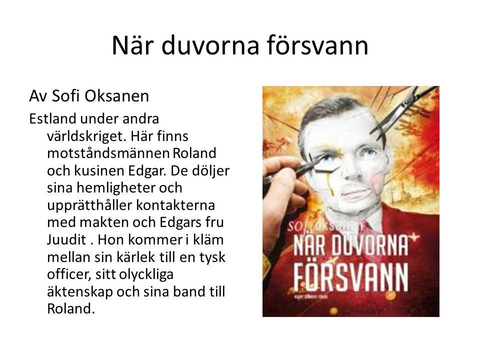 När duvorna försvann Av Sofi Oksanen Estland under andra världskriget. Här finns motståndsmännen Roland och kusinen Edgar. De döljer sina hemligheter