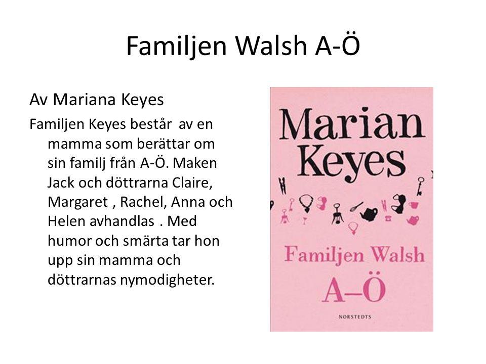 Familjen Walsh A-Ö Av Mariana Keyes Familjen Keyes består av en mamma som berättar om sin familj från A-Ö. Maken Jack och döttrarna Claire, Margaret,