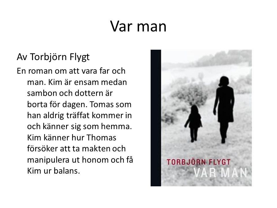 Var man Av Torbjörn Flygt En roman om att vara far och man. Kim är ensam medan sambon och dottern är borta för dagen. Tomas som han aldrig träffat kom