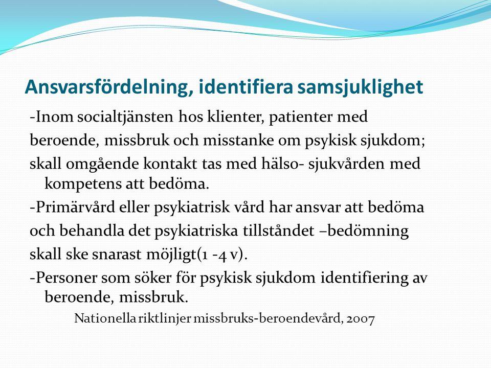 Ansvarsfördelning, identifiera samsjuklighet -Inom socialtjänsten hos klienter, patienter med beroende, missbruk och misstanke om psykisk sjukdom; ska