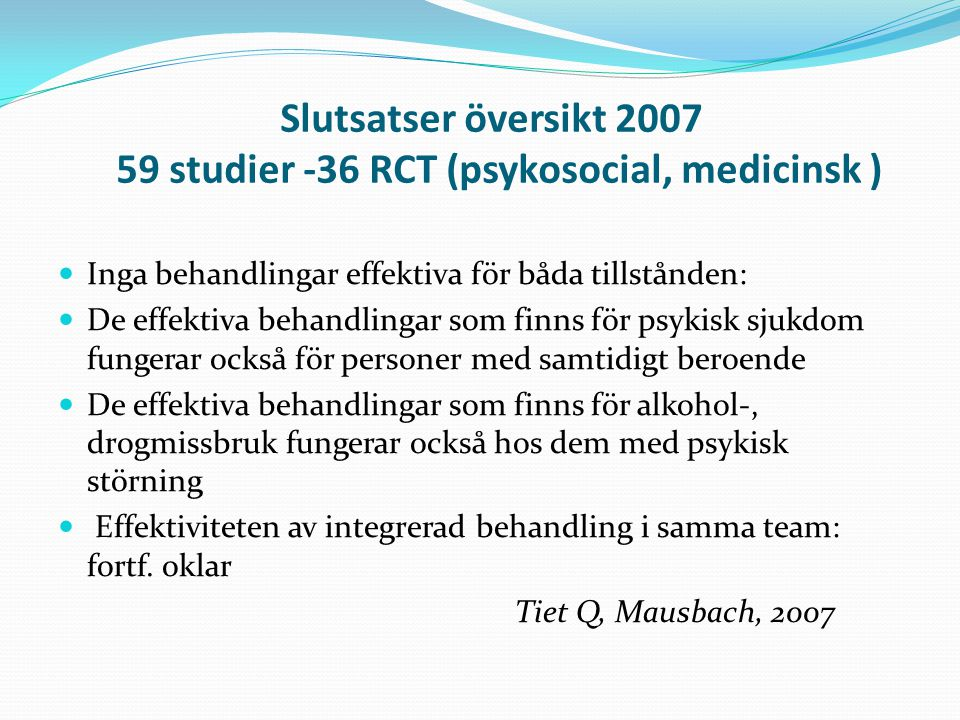 Slutsatser översikt 2007 59 studier -36 RCT (psykosocial, medicinsk ) Inga behandlingar effektiva för båda tillstånden: De effektiva behandlingar som