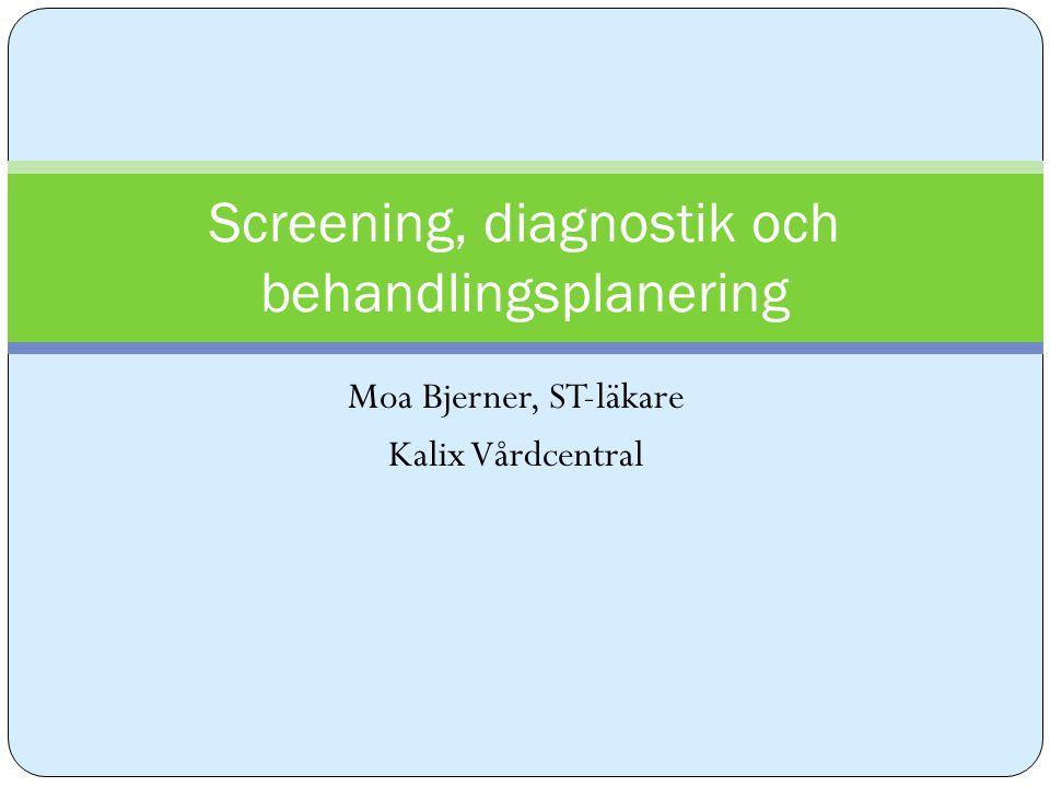Moa Bjerner, ST-läkare Kalix Vårdcentral Screening, diagnostik och behandlingsplanering
