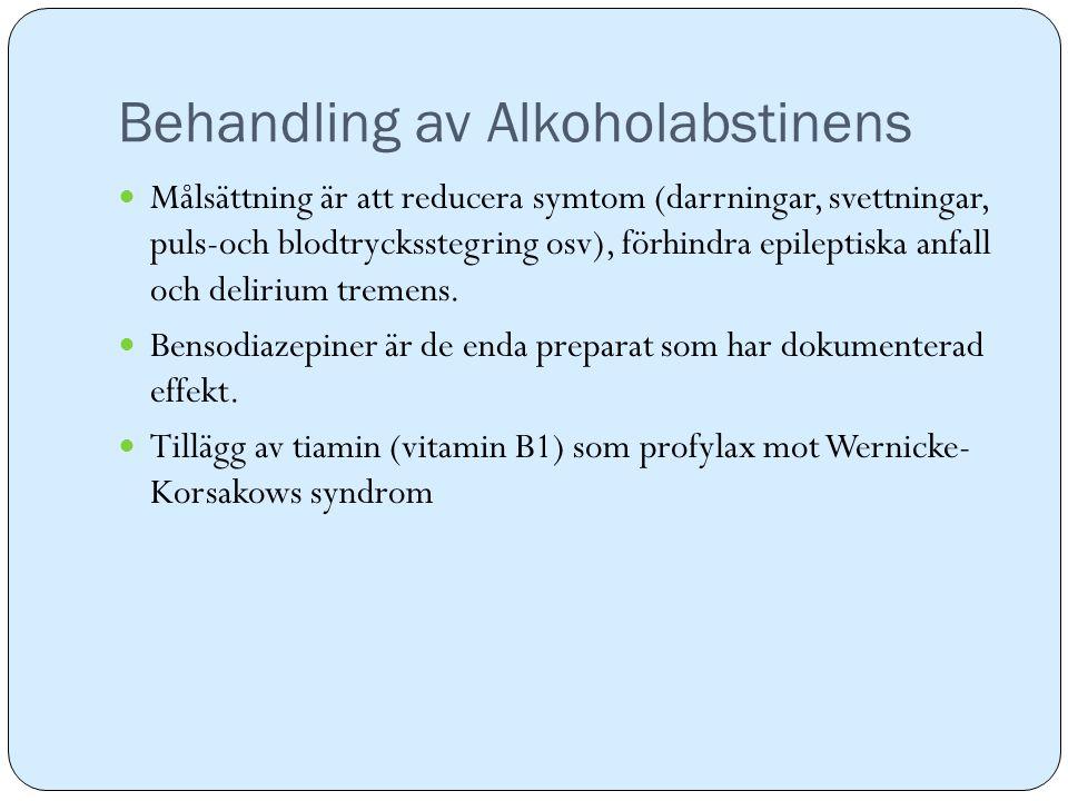 Behandling av Alkoholabstinens Målsättning är att reducera symtom (darrningar, svettningar, puls-och blodtrycksstegring osv), förhindra epileptiska an