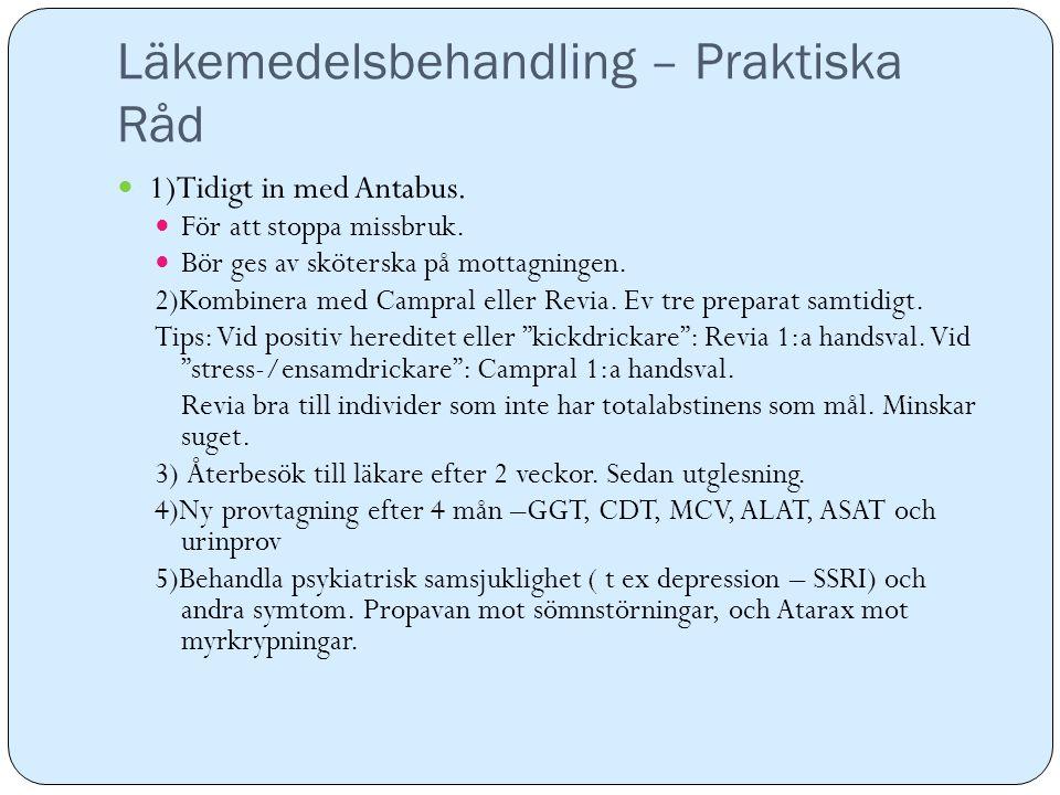 Läkemedelsbehandling – Praktiska Råd 1)Tidigt in med Antabus. För att stoppa missbruk. Bör ges av sköterska på mottagningen. 2)Kombinera med Campral e