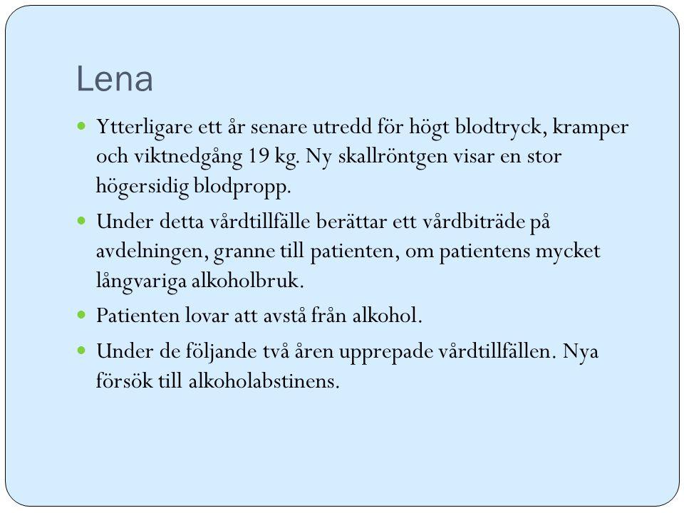 Lena Ytterligare ett år senare utredd för högt blodtryck, kramper och viktnedgång 19 kg. Ny skallröntgen visar en stor högersidig blodpropp. Under det