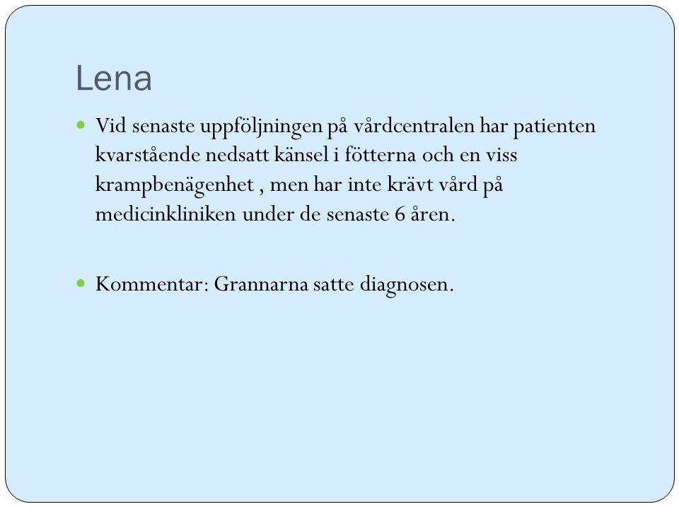 Lena Vid senaste uppföljningen på vårdcentralen har patienten kvarstående nedsatt känsel i fötterna och en viss krampbenägenhet, men har inte krävt vå