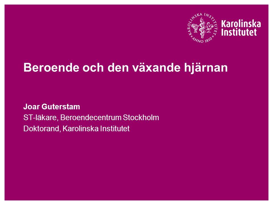 Beroende och den växande hjärnan Joar Guterstam ST-läkare, Beroendecentrum Stockholm Doktorand, Karolinska Institutet