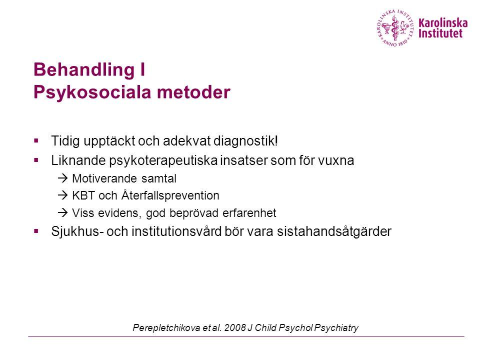 Behandling I Psykosociala metoder  Tidig upptäckt och adekvat diagnostik!  Liknande psykoterapeutiska insatser som för vuxna  Motiverande samtal 